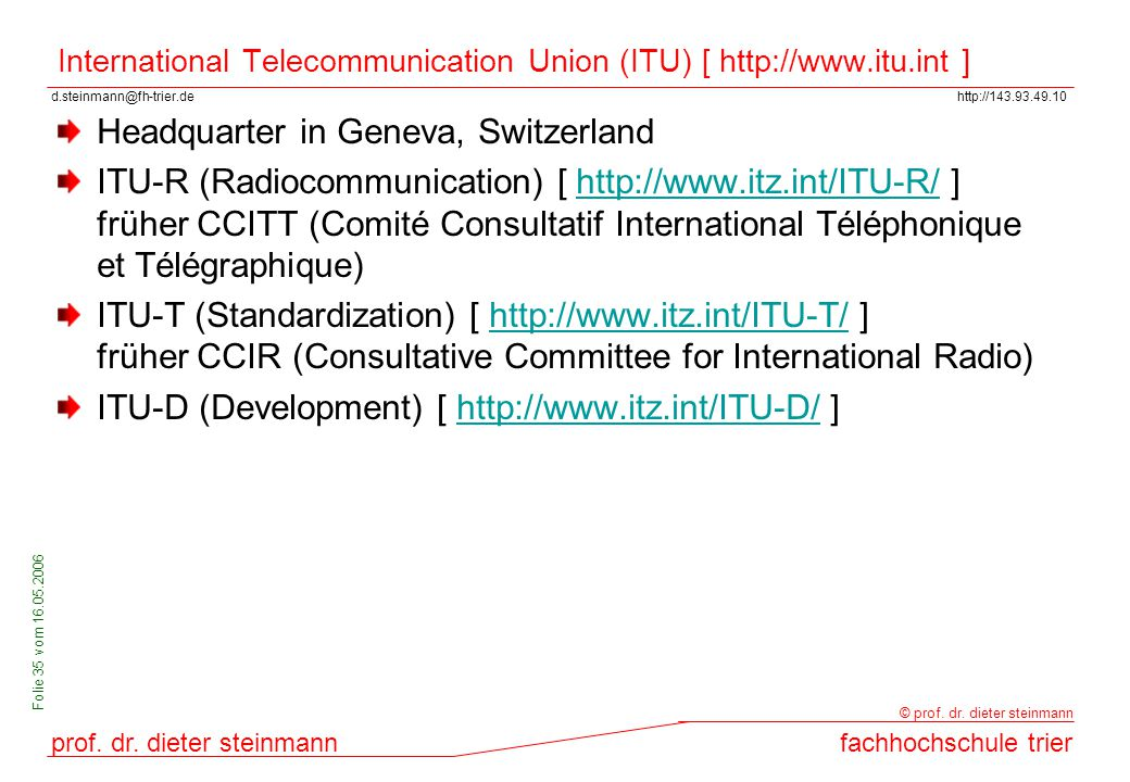 International Telecommunication Union (ITU) [ http://www.itu.int ]